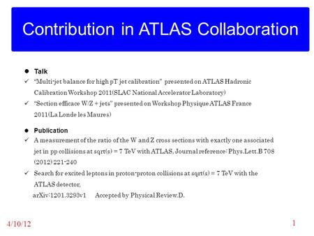 "4/10/12 Contribution in ATLAS Collaboration 1 Talk ""Multi-jet balance for high pT jet calibration"" presented on ATLAS Hadronic Calibration Workshop 2011(SLAC."