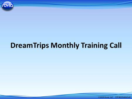 DreamTrips Monthly Training Call. A trip with more than 20 travelers Hosted by one of our Amazing Host E-Folder with helpful hints about your DreamTrip.