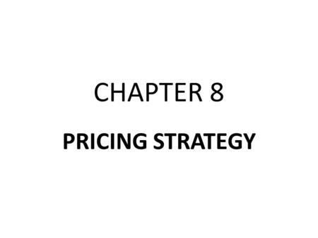 CHAPTER 8 PRICING STRATEGY. Price Theory and Practice Incremental Pricing Bases for Price Decisions Price Discounts Special Pricing Issues.