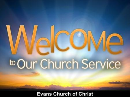 "Evans Church of Christ. ""And God saw every thing that he had made, and, behold, it was very good."" Gen. 1:31."