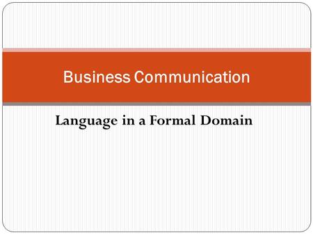 Language in a Formal Domain Business Communication.