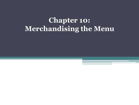 Chapter 10: Merchandising the Menu. Merchandising Merchandising: the presentation of a product to the appropriate market at the right time in an organized.