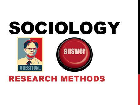 SOCIOLOGY RESEARCH METHODS. STEPS OF RESEARCH 1.Ask Your Question Example Why do people in different cultures stand at different distances from each other?