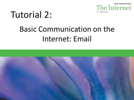 Tutorial 2: Basic Communication on the Internet: Email.