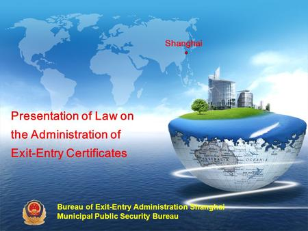 Shanghai Presentation of Law on the Administration of Exit-Entry Certificates Bureau of Exit-Entry Administration Shanghai Municipal Public Security Bureau.