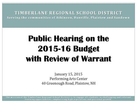 January 15, 2015 Performing Arts Center 40 Greenough Road, Plaistow, NH Public Hearing on the 2015-16 Budget with Review of Warrant TIMBERLANE REGIONAL.