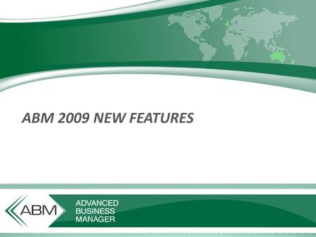 ABM 2009 NEW FEATURES. Windows can be customised The System Administrator is now able to customise window contents to make ABM a closer match to the needs.