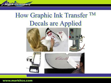 Www.markitco.com How Graphic Ink Transfer TM Decals are Applied.