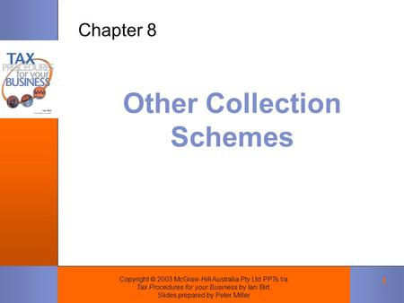 Copyright  2003 McGraw-Hill Australia Pty Ltd PPTs t/a Tax Procedures for your Business by Ian Birt, Slides prepared by Peter Miller 1 Other Collection.