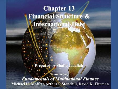 Copyright © 2003 Pearson Education, Inc.Slide 13-1 Prepared by Shafiq Jadallah To Accompany Fundamentals of Multinational Finance Michael H. Moffett, Arthur.