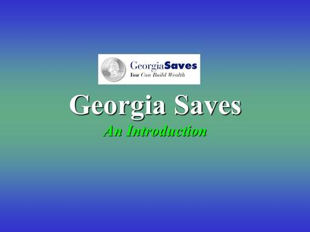 Georgia Saves An Introduction What is GeorgiaSaves?