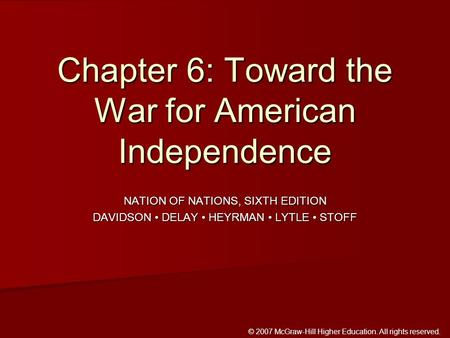 © 2007 McGraw-Hill Higher Education. All rights reserved. NATION OF NATIONS, SIXTH EDITION DAVIDSON DELAY HEYRMAN LYTLE STOFF Chapter 6: Toward the War.