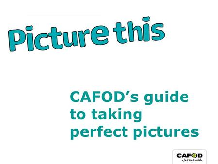 CAFOD's guide to taking perfect pictures. Holding your camera o Always hold the camera steady with two hands, preferably with the strap around your neck,