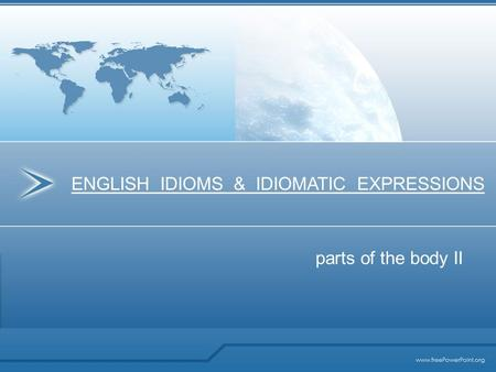 Parts of the body II ENGLISH IDIOMS & IDIOMATIC EXPRESSIONS.