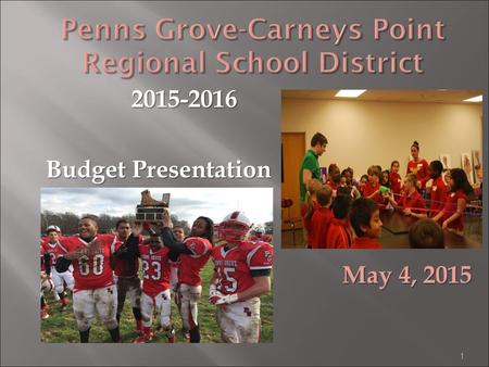 1 Penns Grove-Carneys Point Regional School District 2015-2016 2015-2016 Budget Presentation May 4, 2015.