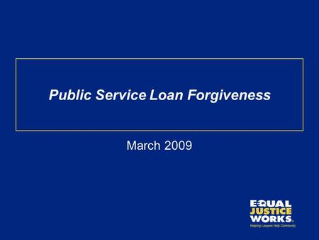 Public Service Loan Forgiveness March 2009. College Cost Reduction and Access Act Public Service Loan Forgiveness Income-Based Repayment.