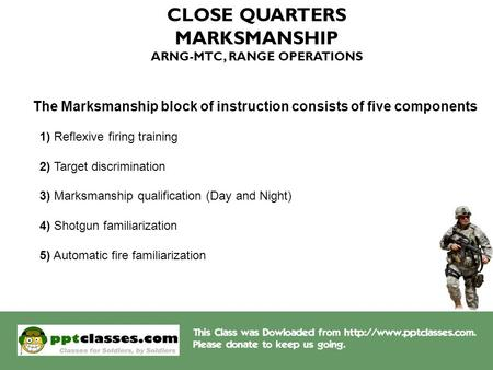 CLOSE QUARTERS MARKSMANSHIP ARNG-MTC, RANGE OPERATIONS The Marksmanship block of instruction consists of five components 1) Reflexive firing training 2)