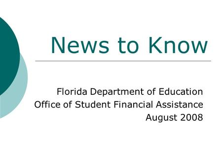 News to Know Florida Department of Education Office of Student Financial Assistance August 2008.