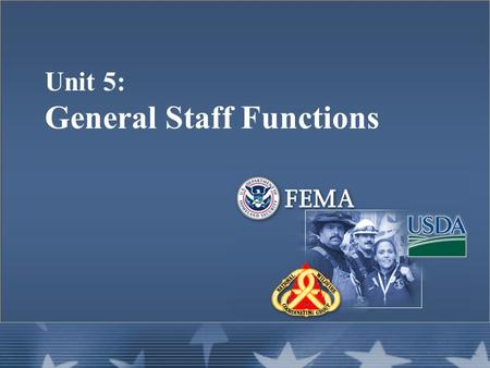 Unit 3: Basic Features of ICS Unit 5: General Staff Functions.