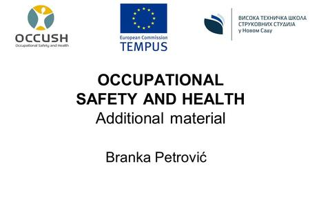 OCCUPATIONAL SAFETY AND HEALTH Additional material Branka Petrović.