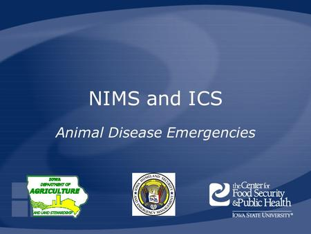 NIMS and ICS Animal Disease Emergencies. HSEMD, IDALS, CFSPHAnimal Disease Emergency Local Response Preparedness, 2008 National Incident Management System.