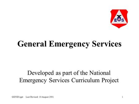 1GENES.ppt Last Revised: 10 August 2001 General Emergency Services Developed as part of the National Emergency Services Curriculum Project.