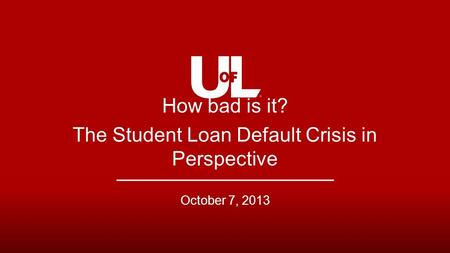 How bad is it? The Student Loan Default Crisis in Perspective October 7, 2013.