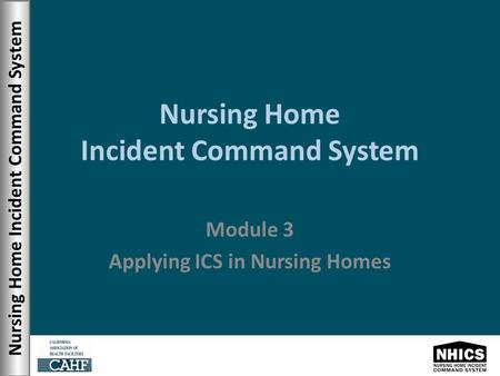 Nursing Home Incident Command System Module 3 Applying ICS in Nursing Homes.