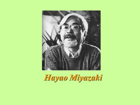 Hayao Miyazaki.  He draws manga (Japanese for comic book).  He is also an animator.  He made his first cartoon film in 1979. It was called The Castle.