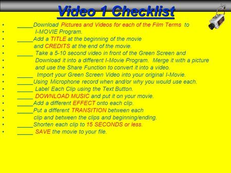 Video 1 Checklist _____Download Pictures and Videos for each of the Film Terms to I-MOVIE Program. _____Add a TITLE at the beginning of the movie and CREDITS.