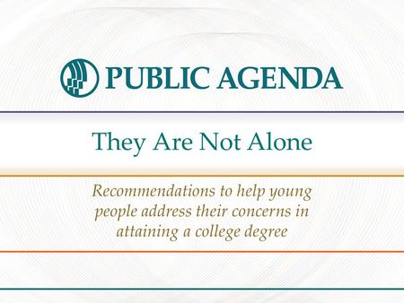 They Are Not Alone Recommendations to help young people address their concerns in attaining a college degree.