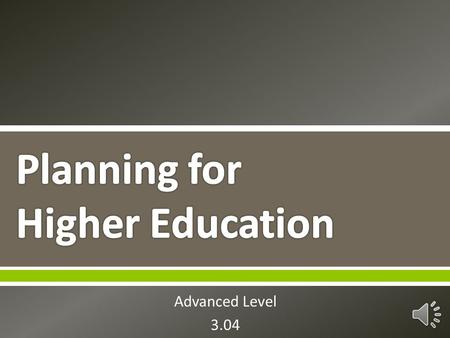 Advanced Level 3.04  The best way to take charge of your future is to plan for it!