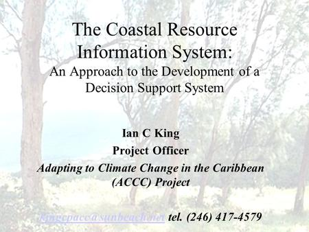 The Coastal Resource Information System: An Approach to the Development of a Decision Support System Ian C King Project Officer Adapting to Climate Change.