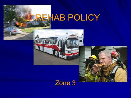 REHAB POLICY Zone 3. Lesson Objectives Upon completion of this lesson, the student will be able to: Describe when rehab is established Identify the terminology.