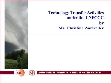 Technology Transfer Activities under the UNFCCC by Ms. Christine Zumkeller.