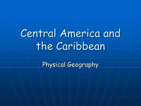 Central America and the Caribbean Physical Geography.