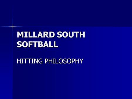 MILLARD SOUTH SOFTBALL HITTING PHILOSOPHY. OUR PURPOSE REINFORCE WHAT WE ARE TEACHING REINFORCE WHAT WE ARE TEACHING CREATE AN ENVIRONMENT OF TRUST CREATE.