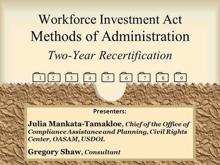 1 Workforce Investment Act Methods of Administration Two-Year Recertification Presenters: Julia Mankata-Tamakloe, Chief of the Office of Compliance Assistance.