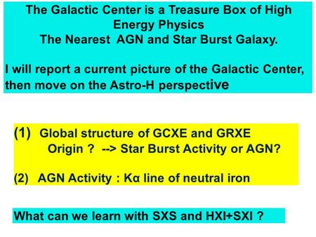 The Galactic Center is a Treasure Box of High Energy Physics The Nearest AGN and Star Burst Galaxy. I will report a current picture of the Galactic Center,