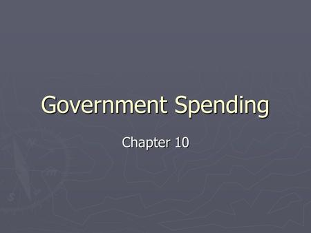 Government Spending Chapter 10. Goals & Objectives 1. Explain how and why gov't spending has increased since the 1940's. 2. Describe 2 kinds of gov't.