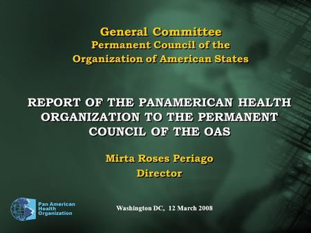 Pan American Health Organization General Committee Permanent Council of the Organization of American States REPORT OF THE PANAMERICAN HEALTH ORGANIZATION.