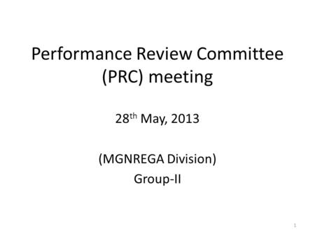 Performance Review Committee (PRC) meeting 28 th May, 2013 (MGNREGA Division) Group-II 1.