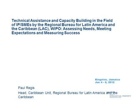 Technical Assistance and Capacity Building in the Field of IP/SMEs by the Regional Bureau for Latin America and the Caribbean (LAC), WIPO: Assessing Needs,