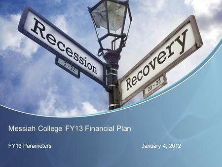 Messiah College FY13 Financial Plan FY13 ParametersJanuary 4, 2012.