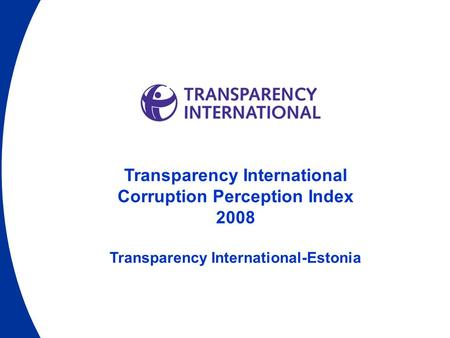 Transparency International Corruption Perception Index 2008 Transparency International-Estonia.