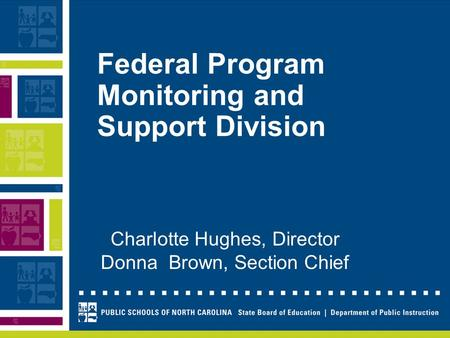 Federal Program Monitoring and Support Division Charlotte Hughes, Director Donna Brown, Section Chief.