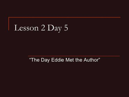 "Lesson 2 Day 5 ""The Day Eddie Met the Author"". Question of the Day What kind of books do you like to ready? I like to read __________. Write one or two."