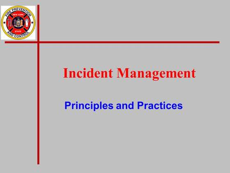 Incident Management Principles and Practices. Incident Management n Overview of Incident Command System n Definitions n Applicability n Real life experiences.