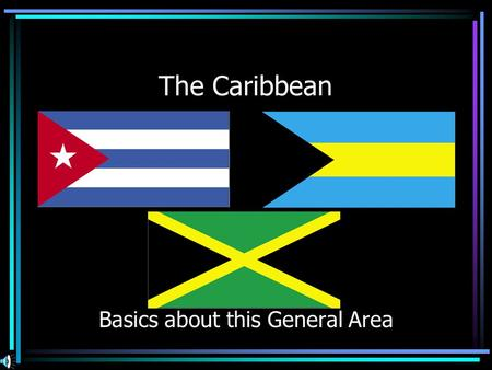 The Caribbean Basics about this General Area. Physical Geography Most of the area known as Caribe is located within the tropics. Can Anyone tell me the.