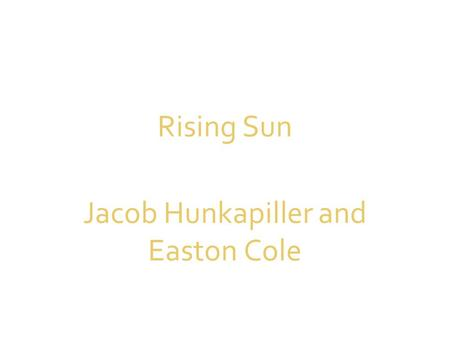 Rising Sun Jacob Hunkapiller and Easton Cole. The Setting Desolate Wasteland – War – Famines – Breakdown of Society A form of government has taken over.